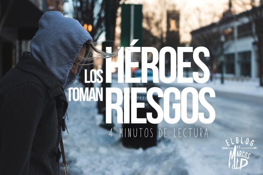 los-heroes-toman-riesgos