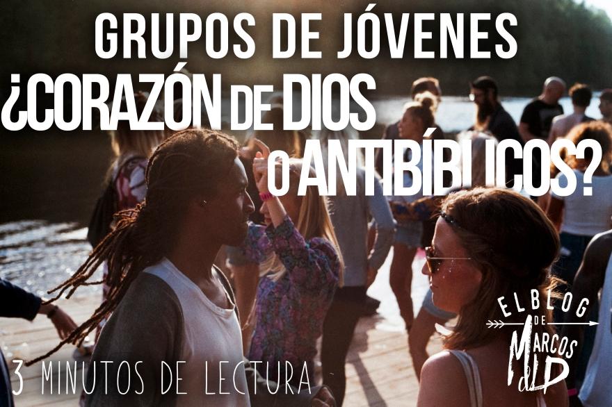 grupos de jóvenes, corazón de Dios o antibíblicos